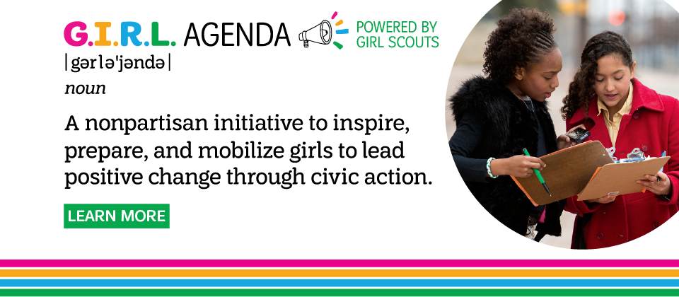 The G.I.R.L Agenda, powered by Girl Scouts.