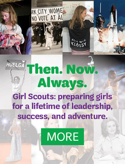 Girl Scouts: Preparing girls for a lifetime of leadership, adventure and success.